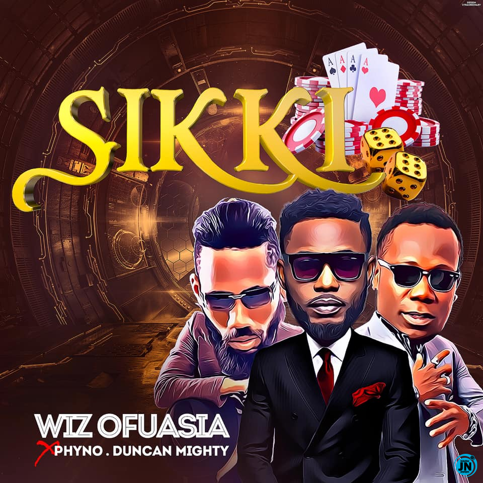Wizboyy – Sikki ft. Duncan Mighty & Phyno